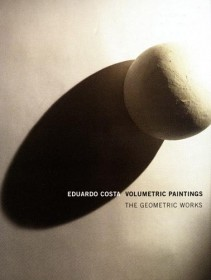 Volumetric Paintings:The Geometric Works - Eduardo Costa, Cecilia De Torres Ltd.